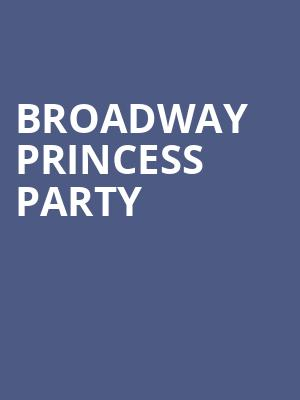 Broadway Princess Party at Popejoy Hall