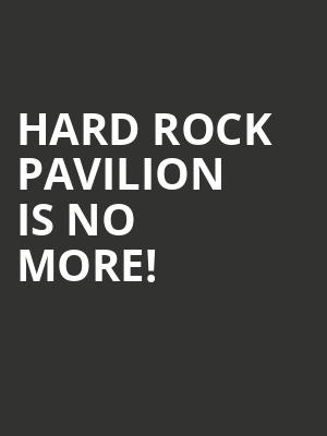 Hard Rock Pavilion is no more