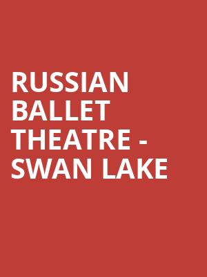 Russian Ballet Theatre - Swan Lake Tickets - Oct 13, 2019
