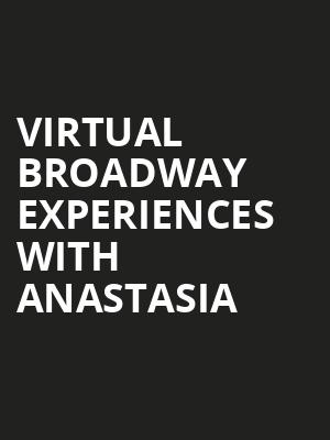 Virtual Broadway Experiences with ANASTASIA, Virtual Experiences for Albuquerque, Albuquerque
